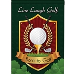 "A brown plaque with a large golf ball in the center and two golf clubs crossed behind it, resting on a tee with the words ""born to golf"" on a banner beneath the tee; with greenery beneath the plaque; across the top the words, "" Live, Laugh, Golf"" in white lettering, all against a forest green background"